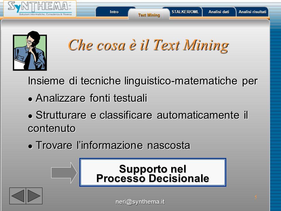 6 Intro Text Mining Text Mining STALKER/OML Analisi dati Analisi dati Analisi risultati Analisi risultati Che cosa non è il Text Mining l Non è analisi puntuale di un testo, ma analisi quantitativa e qualitativa di un insieme esteso di testi.