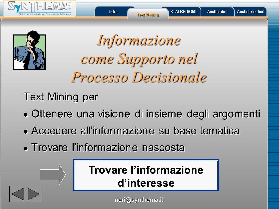 8 Intro Text Mining Text Mining STALKER/OML Analisi dati Analisi dati Analisi risultati Analisi risultati Come gestire migliaia di documenti.