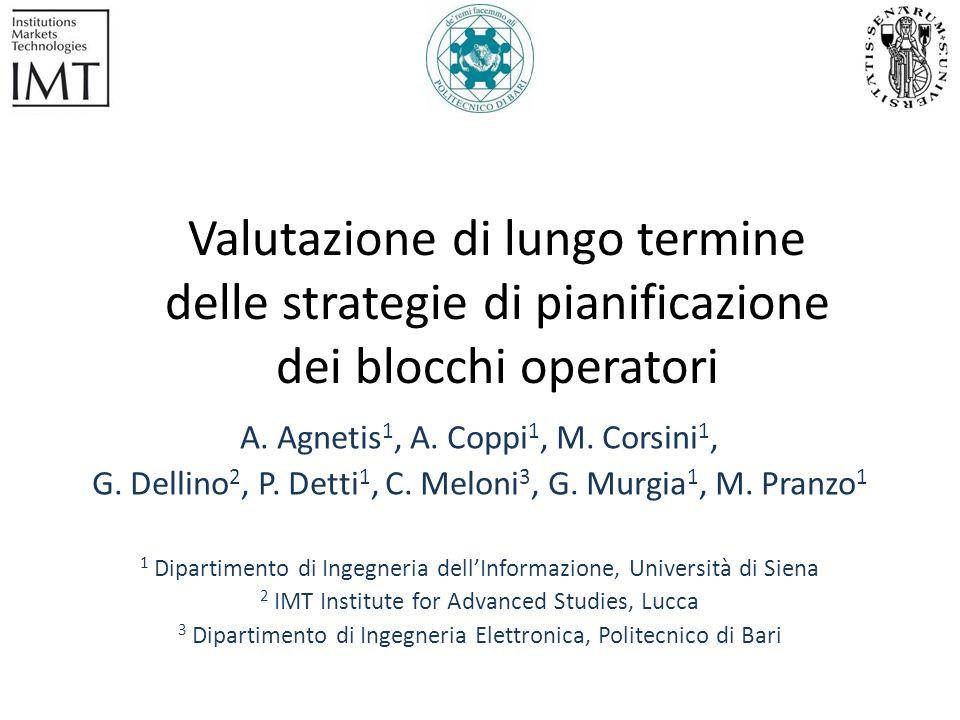 Valutazione di lungo termine delle strategie di pianificazione dei blocchi operatori A. Agnetis 1, A. Coppi 1, M. Corsini 1, G. Dellino 2, P. Detti 1,