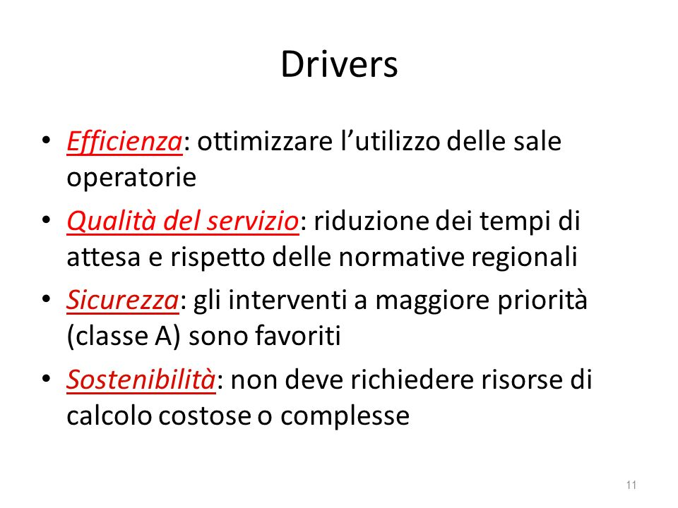 Drivers Efficienza: ottimizzare lutilizzo delle sale operatorie Qualità del servizio: riduzione dei tempi di attesa e rispetto delle normative regiona
