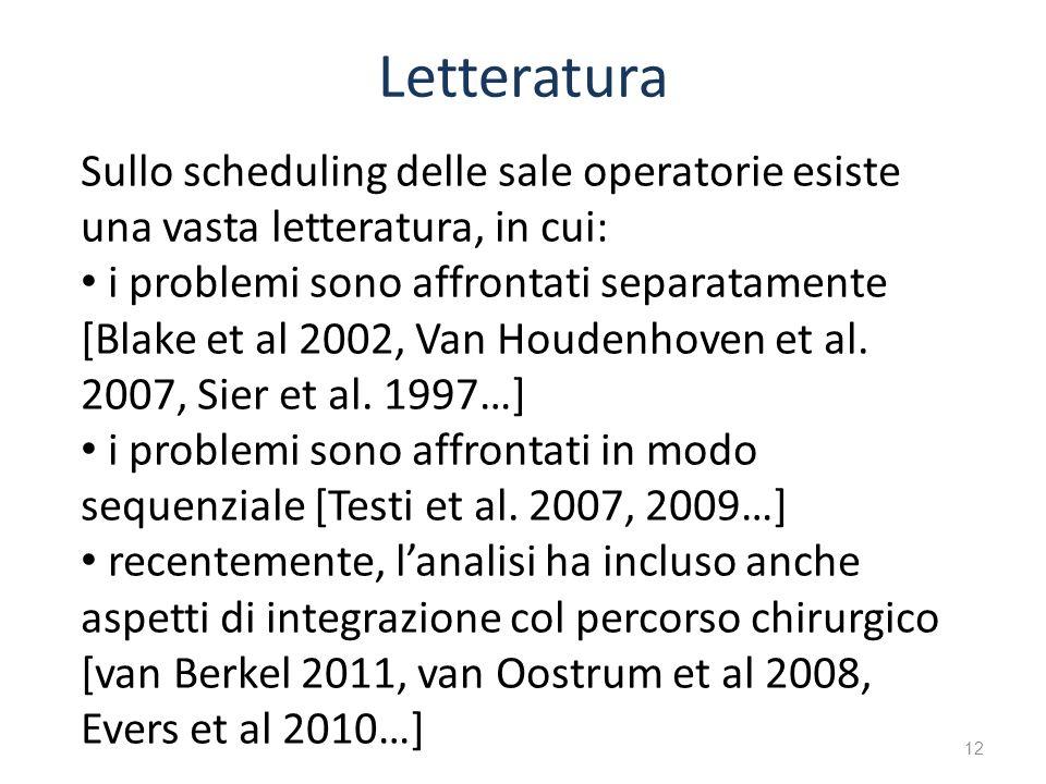 12 Sullo scheduling delle sale operatorie esiste una vasta letteratura, in cui: i problemi sono affrontati separatamente [Blake et al 2002, Van Houden