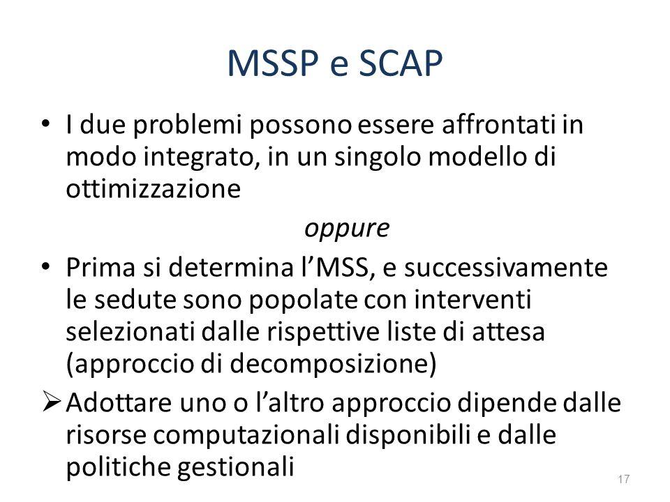 MSSP e SCAP I due problemi possono essere affrontati in modo integrato, in un singolo modello di ottimizzazione oppure Prima si determina lMSS, e succ