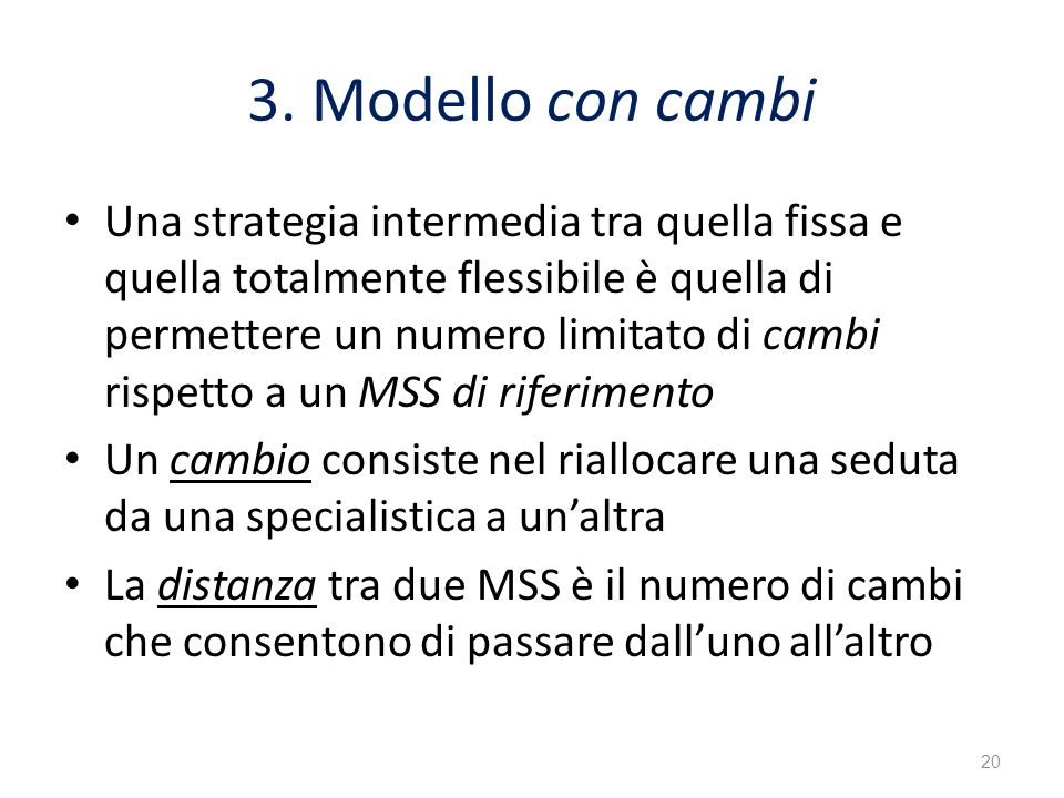 3. Modello con cambi Una strategia intermedia tra quella fissa e quella totalmente flessibile è quella di permettere un numero limitato di cambi rispe