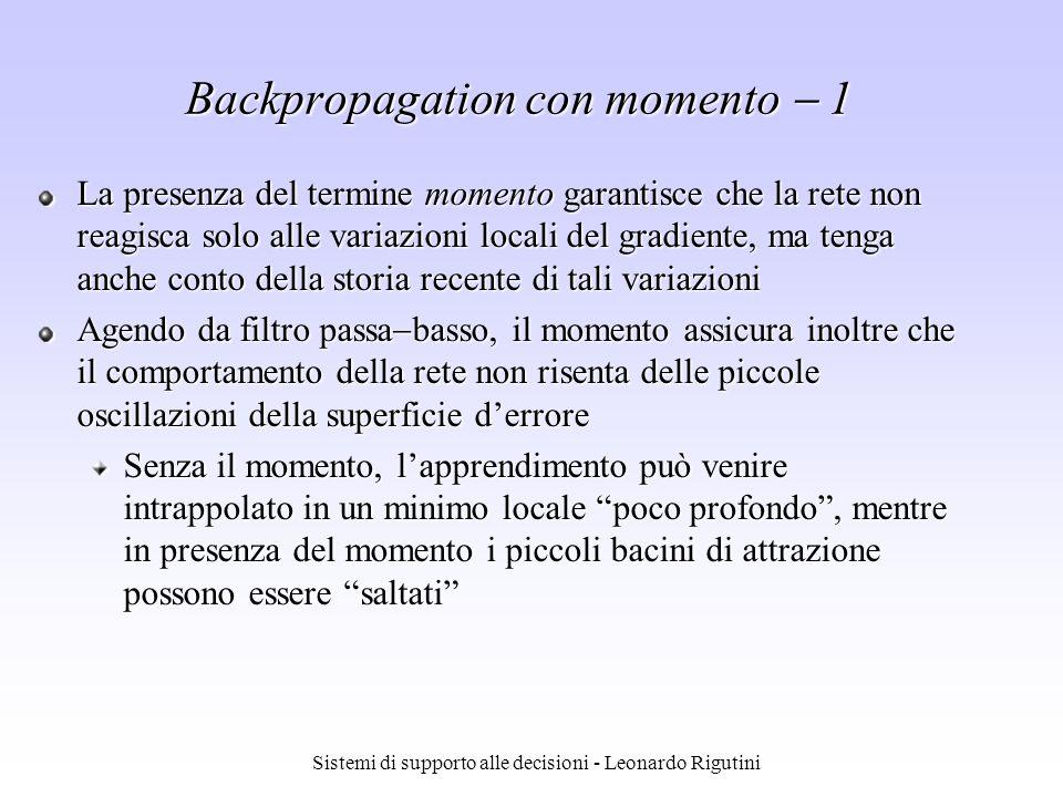 Sistemi di supporto alle decisioni - Leonardo Rigutini La presenza del termine momento garantisce che la rete non reagisca solo alle variazioni locali