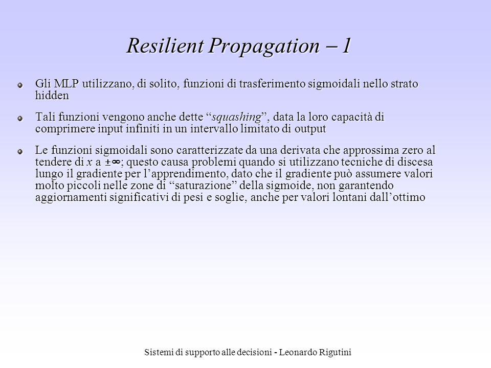 Sistemi di supporto alle decisioni - Leonardo Rigutini Resilient Propagation 1 Gli MLP utilizzano, di solito, funzioni di trasferimento sigmoidali nel