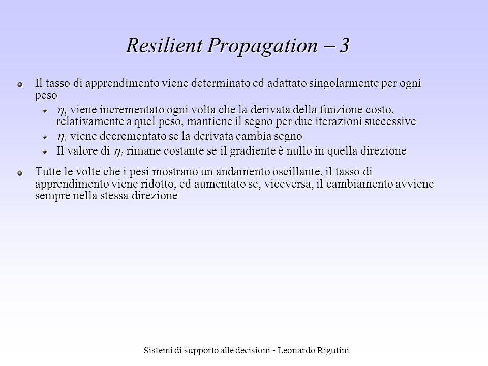 Sistemi di supporto alle decisioni - Leonardo Rigutini Il tasso di apprendimento viene determinato ed adattato singolarmente per ogni peso i viene inc
