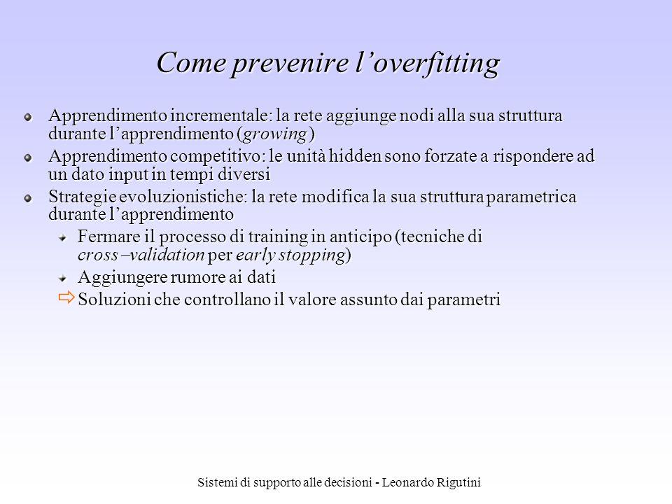 Sistemi di supporto alle decisioni - Leonardo Rigutini Come prevenire loverfitting Apprendimento incrementale: la rete aggiunge nodi alla sua struttur