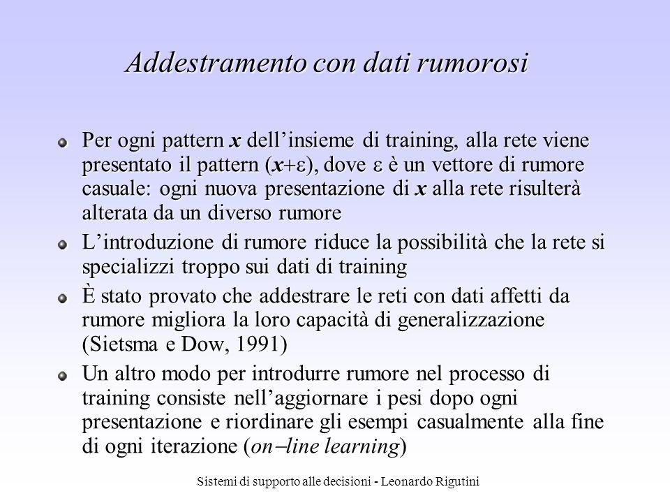 Sistemi di supporto alle decisioni - Leonardo Rigutini Addestramento con dati rumorosi Per ogni pattern x dellinsieme di training, alla rete viene pre
