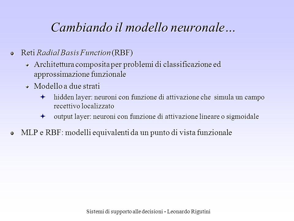 Sistemi di supporto alle decisioni - Leonardo Rigutini Cambiando il modello neuronale… Reti Radial Basis Function (RBF) Architettura composita per pro