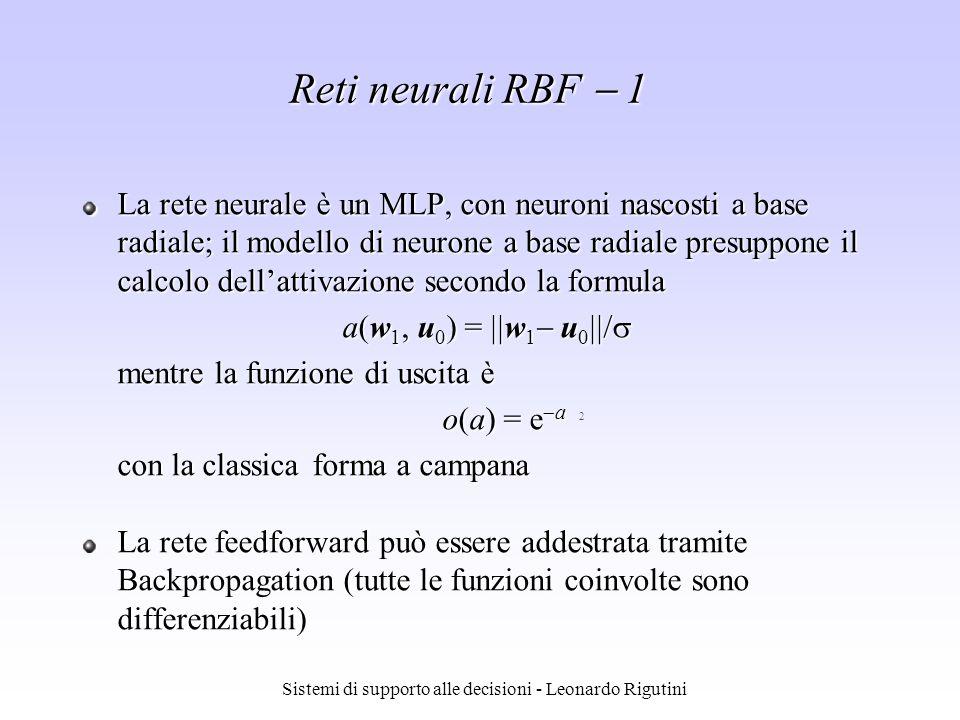 Sistemi di supporto alle decisioni - Leonardo Rigutini La rete neurale è un MLP, con neuroni nascosti a base radiale; il modello di neurone a base rad