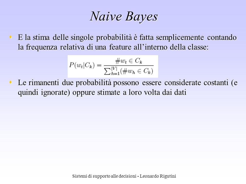 Sistemi di supporto alle decisioni - Leonardo Rigutini Naive Bayes E la stima delle singole probabilità è fatta semplicemente contando la frequenza re