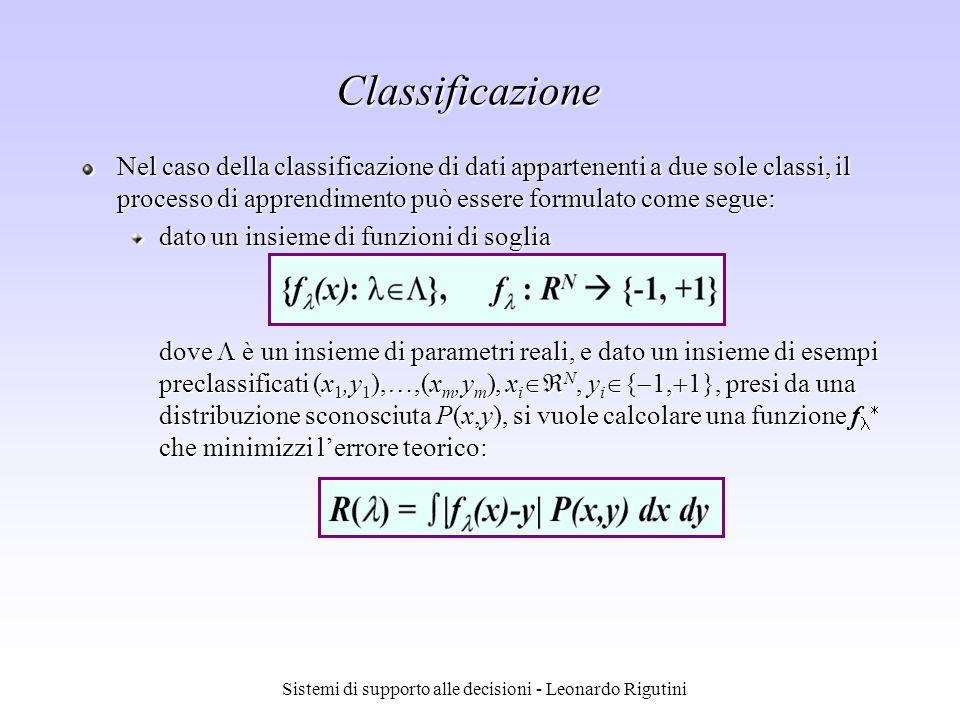 Sistemi di supporto alle decisioni - Leonardo Rigutini Classificazione Nel caso della classificazione di dati appartenenti a due sole classi, il proce