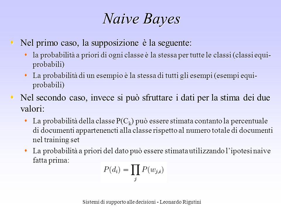 Sistemi di supporto alle decisioni - Leonardo Rigutini Naive Bayes Nel primo caso, la supposizione è la seguente: Nel primo caso, la supposizione è la