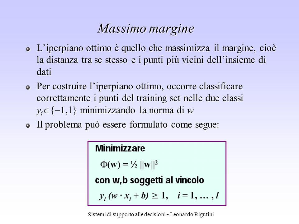 Sistemi di supporto alle decisioni - Leonardo Rigutini Massimo margine Liperpiano ottimo è quello che massimizza il margine, cioè la distanza tra se s