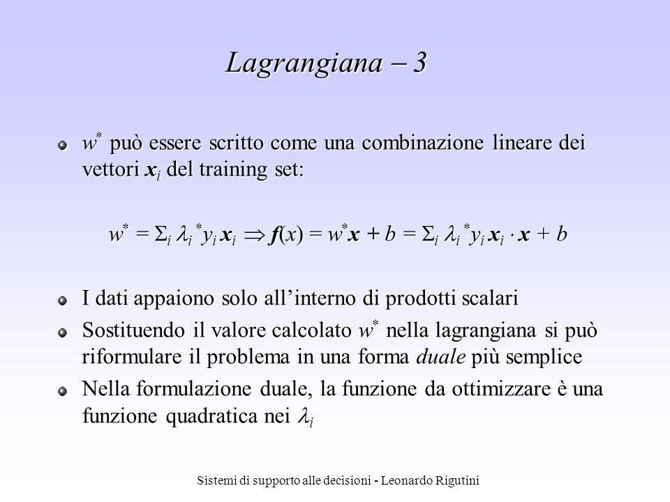 Sistemi di supporto alle decisioni - Leonardo Rigutini Lagrangiana 3 w * può essere scritto come una combinazione lineare dei vettori x i del training