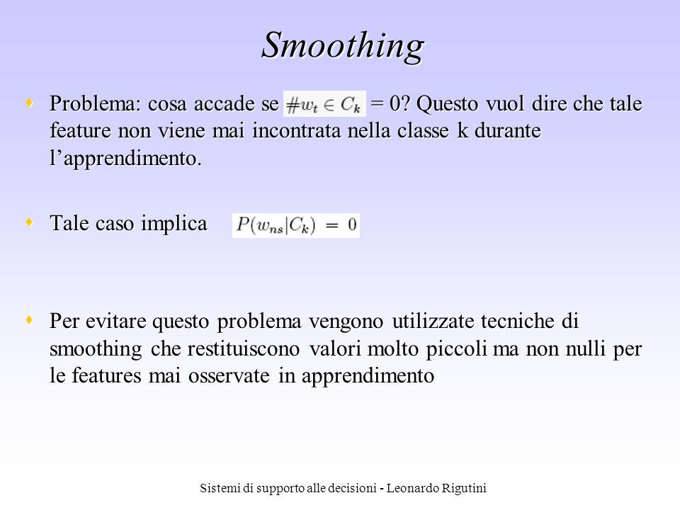 Sistemi di supporto alle decisioni - Leonardo Rigutini Smoothing Problema: cosa accade se = 0? Questo vuol dire che tale feature non viene mai incontr