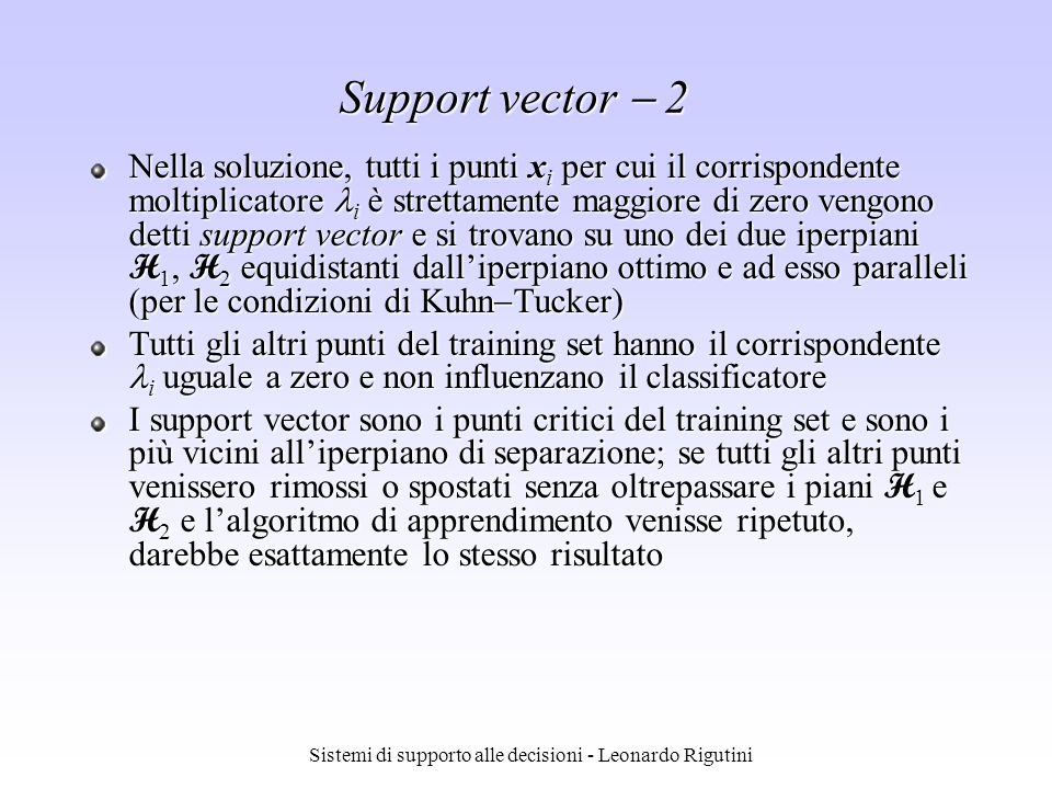 Sistemi di supporto alle decisioni - Leonardo Rigutini Support vector 2 Nella soluzione, tutti i punti x i per cui il corrispondente moltiplicatore i