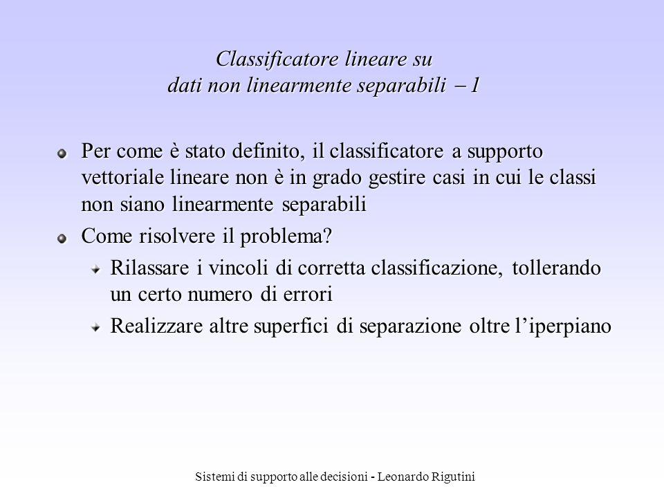 Sistemi di supporto alle decisioni - Leonardo Rigutini Per come è stato definito, il classificatore a supporto vettoriale lineare non è in grado gesti
