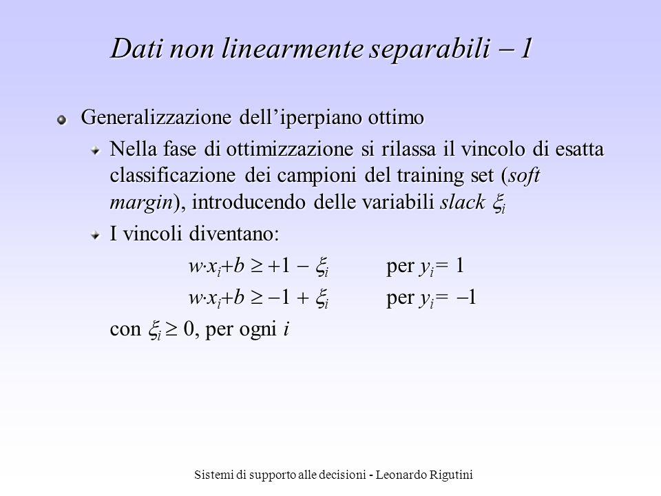 Sistemi di supporto alle decisioni - Leonardo Rigutini Dati non linearmente separabili 1 Generalizzazione delliperpiano ottimo Nella fase di ottimizza
