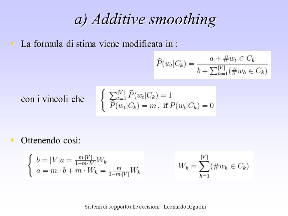 Sistemi di supporto alle decisioni - Leonardo Rigutini a) Additive smoothing La formula di stima viene modificata in : La formula di stima viene modif
