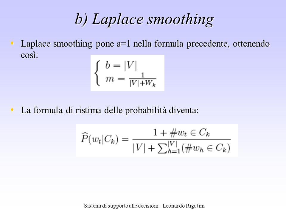 Sistemi di supporto alle decisioni - Leonardo Rigutini b) Laplace smoothing Laplace smoothing pone a=1 nella formula precedente, ottenendo così: Lapla