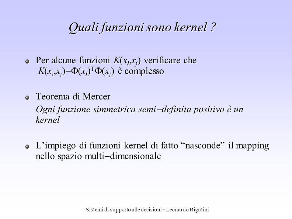 Sistemi di supporto alle decisioni - Leonardo Rigutini Quali funzioni sono kernel ? Per alcune funzioni K(x i,x j ) verificare che K(x i,x j )= (x i )