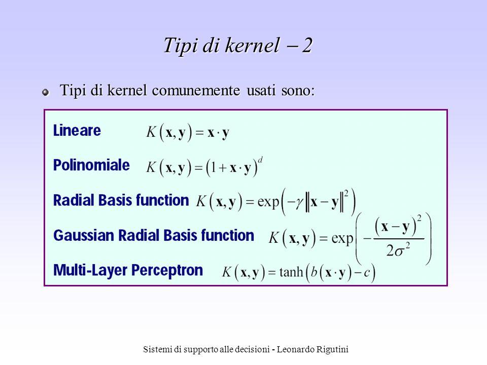 Sistemi di supporto alle decisioni - Leonardo Rigutini Tipi di kernel 2 Tipi di kernel comunemente usati sono:
