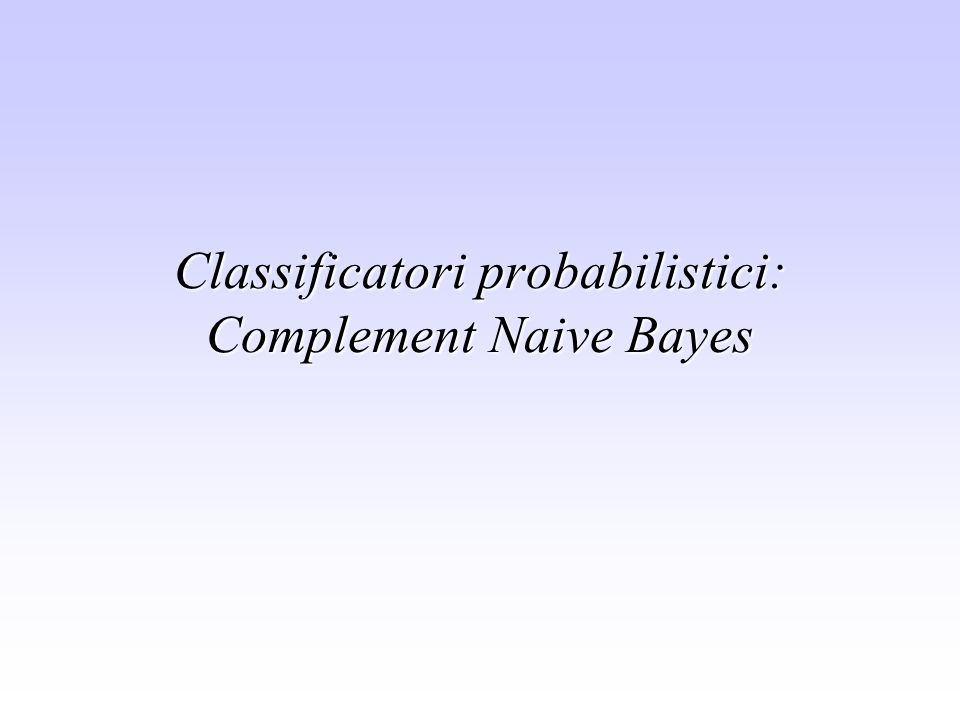 Classificatori probabilistici: Complement Naive Bayes