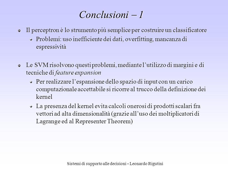 Sistemi di supporto alle decisioni - Leonardo Rigutini Conclusioni 1 Il perceptron è lo strumento più semplice per costruire un classificatore Problem