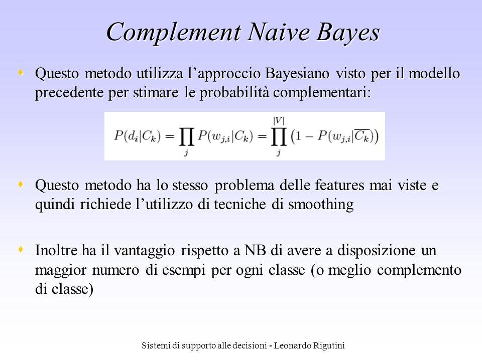 Sistemi di supporto alle decisioni - Leonardo Rigutini Complement Naive Bayes Questo metodo utilizza lapproccio Bayesiano visto per il modello precede