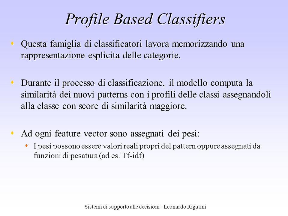 Sistemi di supporto alle decisioni - Leonardo Rigutini Profile Based Classifiers Questa famiglia di classificatori lavora memorizzando una rappresenta