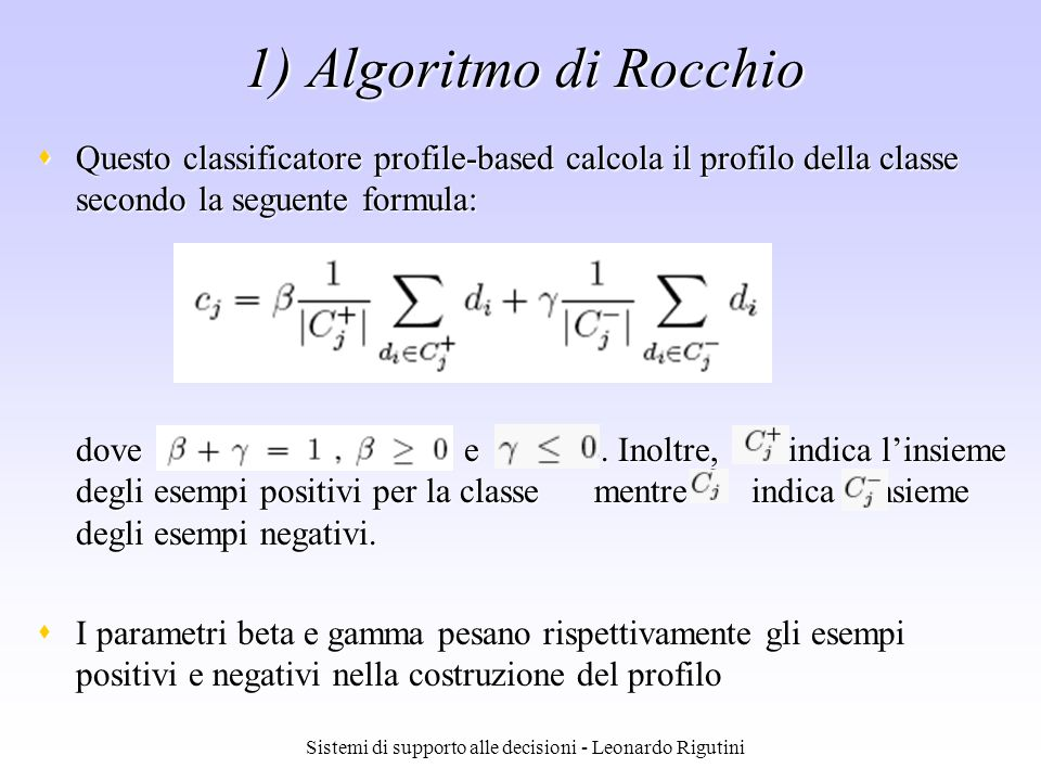 Sistemi di supporto alle decisioni - Leonardo Rigutini 1) Algoritmo di Rocchio Questo classificatore profile-based calcola il profilo della classe sec