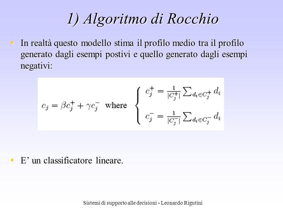 Sistemi di supporto alle decisioni - Leonardo Rigutini 1) Algoritmo di Rocchio In realtà questo modello stima il profilo medio tra il profilo generato