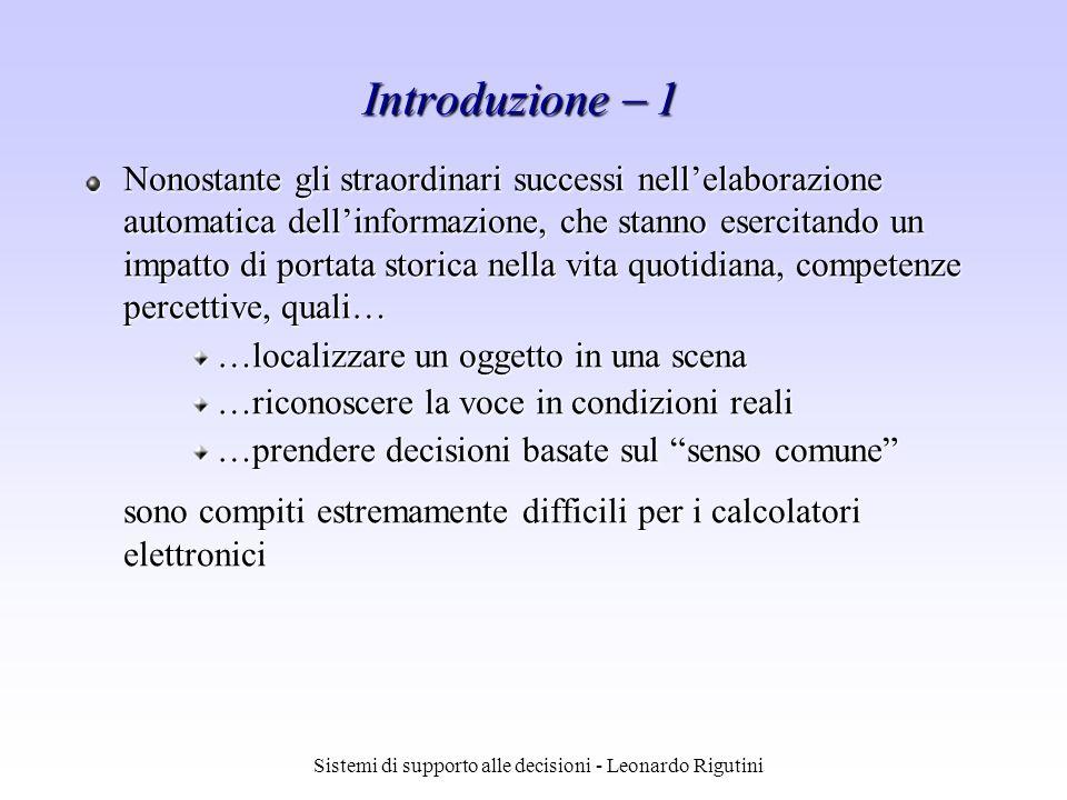 Sistemi di supporto alle decisioni - Leonardo Rigutini Nonostante gli straordinari successi nellelaborazione automatica dellinformazione, che stanno e