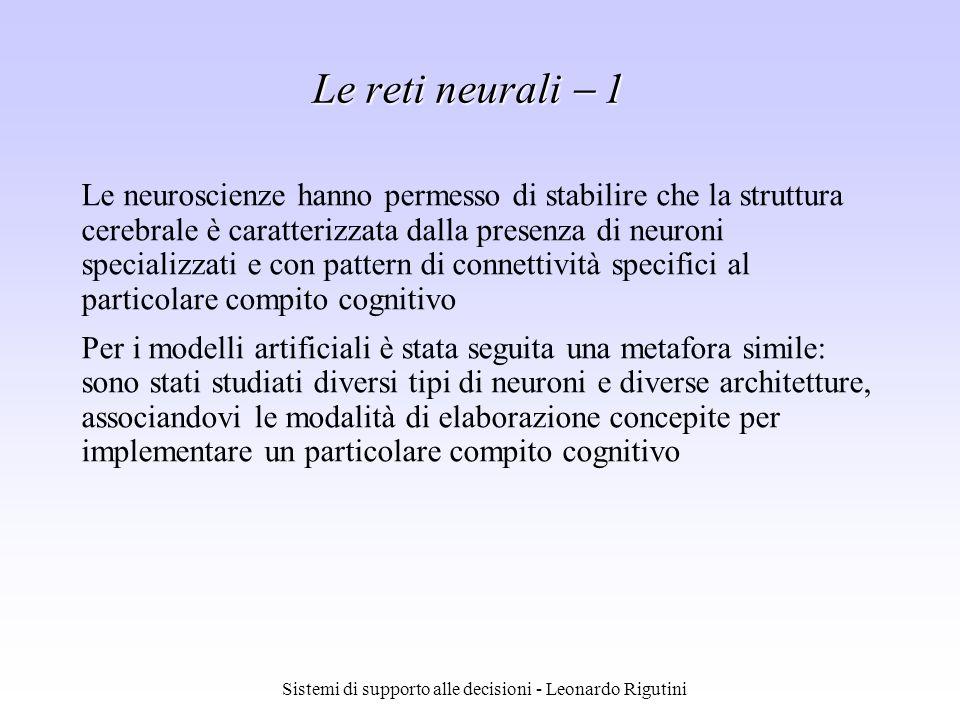 Sistemi di supporto alle decisioni - Leonardo Rigutini Le reti neurali 1 Le neuroscienze hanno permesso di stabilire che la struttura cerebrale è cara