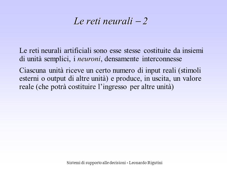 Sistemi di supporto alle decisioni - Leonardo Rigutini Le reti neurali 2 neuroni Le reti neurali artificiali sono esse stesse costituite da insiemi di