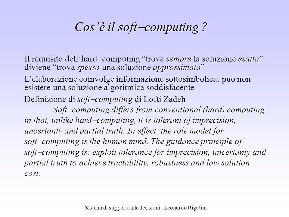 Sistemi di supporto alle decisioni - Leonardo Rigutini Cosè il soft computing ? sempreesatta spessoapprossimata Il requisito dellhard computing trova