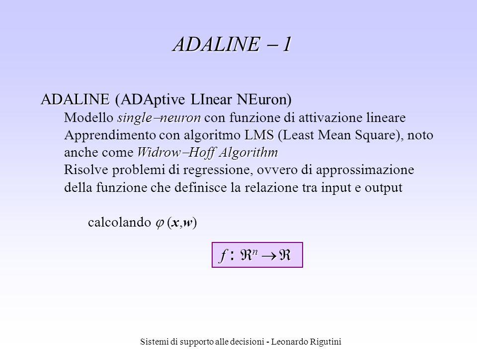 Sistemi di supporto alle decisioni - Leonardo Rigutini ADALINE 1 ADALINE ADALINE (ADAptive LInear NEuron) single neuron Modello single neuron con funz