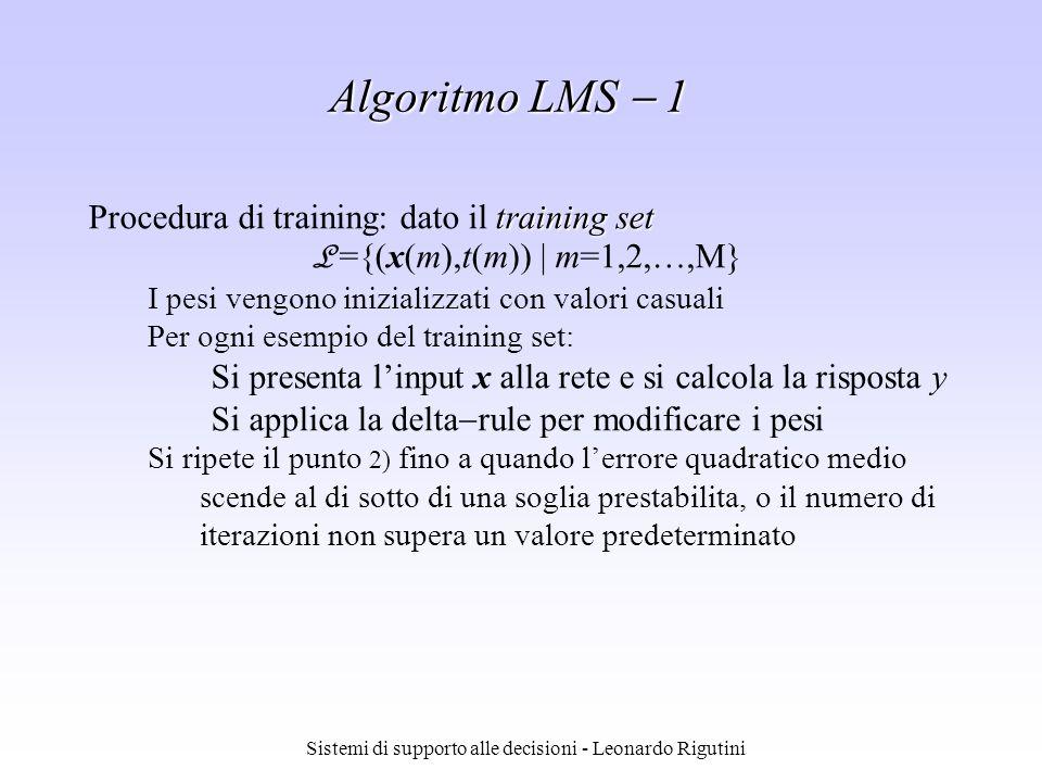 Sistemi di supporto alle decisioni - Leonardo Rigutini Algoritmo LMS 1 training set Procedura di training: dato il training set L ={(x(m),t(m))   m=1,