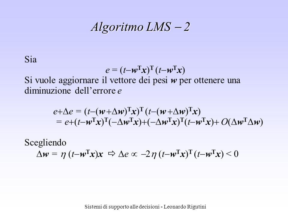 Sistemi di supporto alle decisioni - Leonardo Rigutini Sia e = (t w T x) T (t w T x) Si vuole aggiornare il vettore dei pesi w per ottenere una diminu