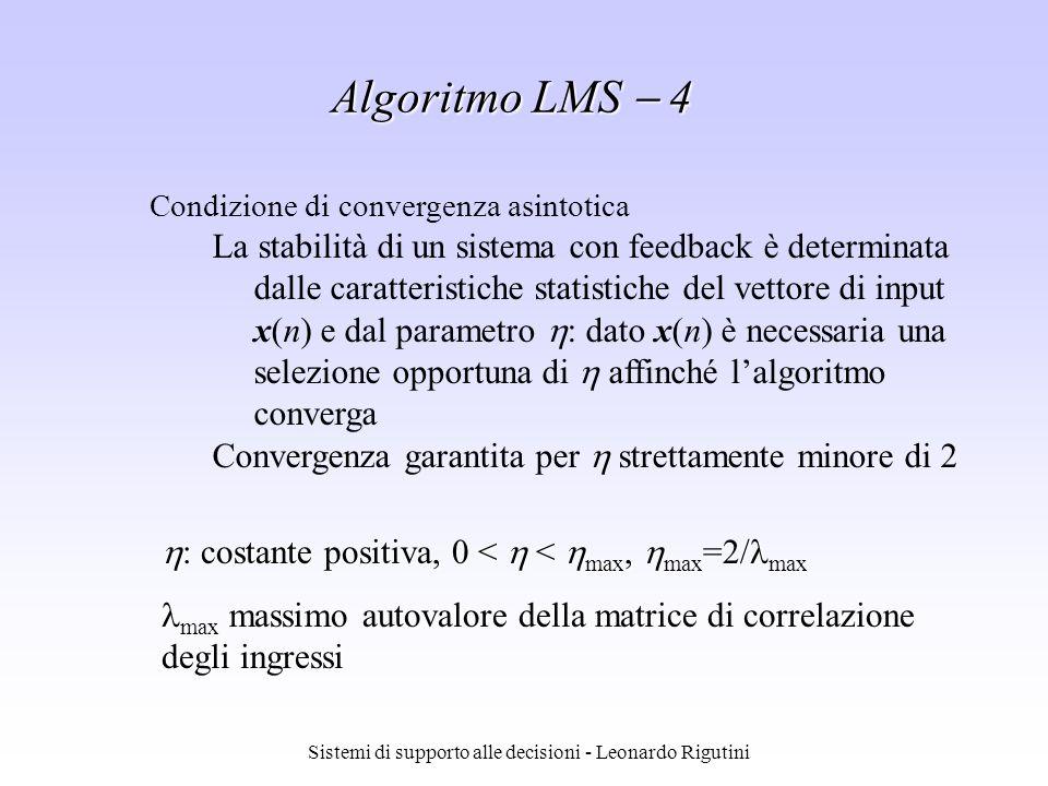 Sistemi di supporto alle decisioni - Leonardo Rigutini Algoritmo LMS 4 Condizione di convergenza asintotica La stabilità di un sistema con feedback è