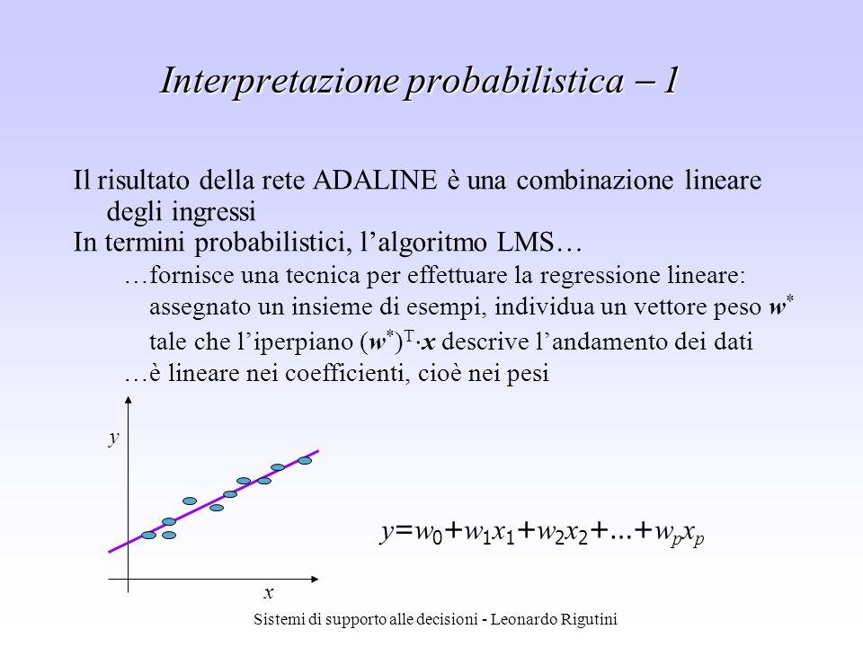 Sistemi di supporto alle decisioni - Leonardo Rigutini Interpretazione probabilistica 1 Il risultato della rete ADALINE è una combinazione lineare deg