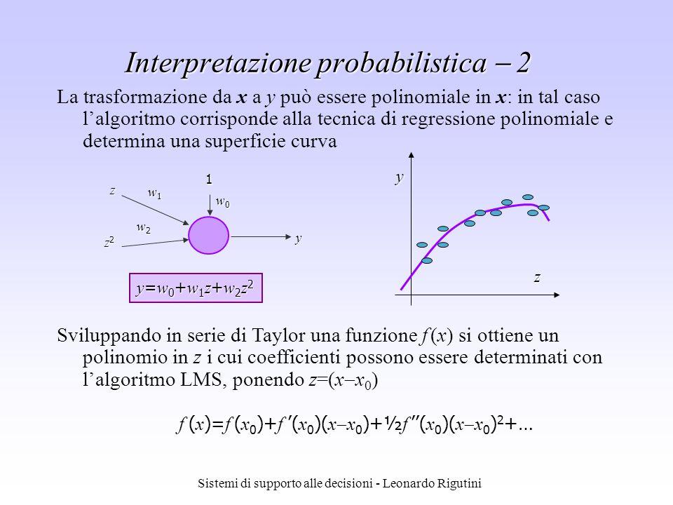 Sistemi di supporto alle decisioni - Leonardo Rigutini Interpretazione probabilistica 2 La trasformazione da x a y può essere polinomiale in x: in tal