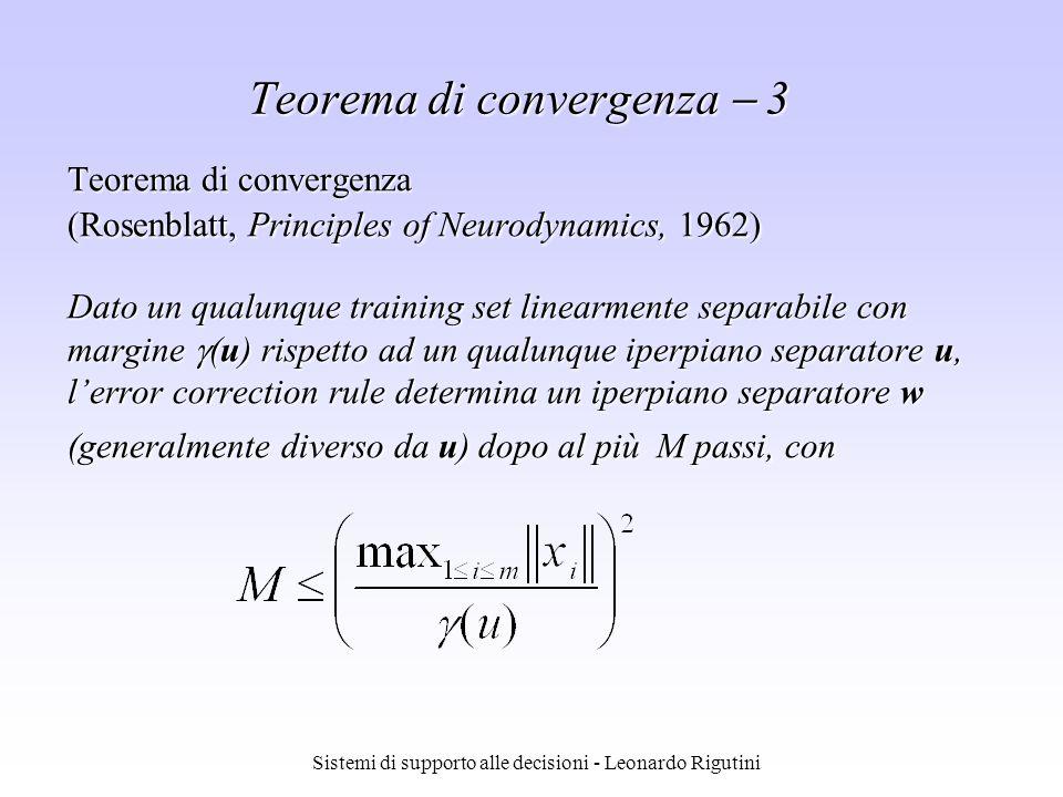 Sistemi di supporto alle decisioni - Leonardo Rigutini Teorema di convergenza (Rosenblatt, Principles of Neurodynamics, 1962) Dato un qualunque traini