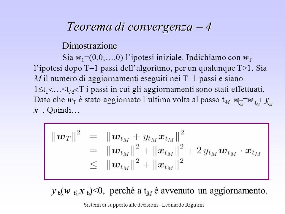 Sistemi di supporto alle decisioni - Leonardo Rigutini Dimostrazione Sia w 1 =(0,0,…,0) lipotesi iniziale. Indichiamo con w T lipotesi dopo T 1 passi