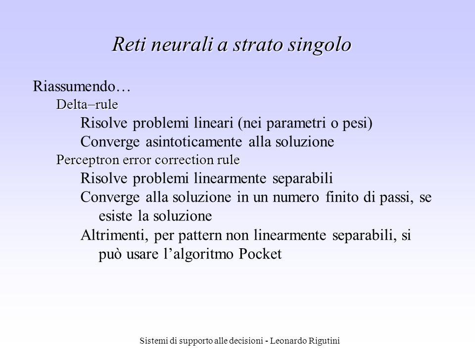 Sistemi di supporto alle decisioni - Leonardo Rigutini Reti neurali a strato singolo Riassumendo… Delta rule Risolve problemi lineari (nei parametri o