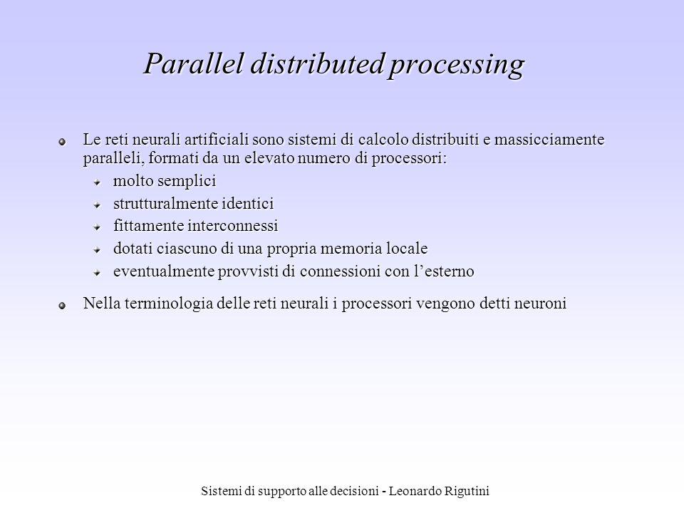 Sistemi di supporto alle decisioni - Leonardo Rigutini Parallel distributed processing Le reti neurali artificiali sono sistemi di calcolo distribuiti
