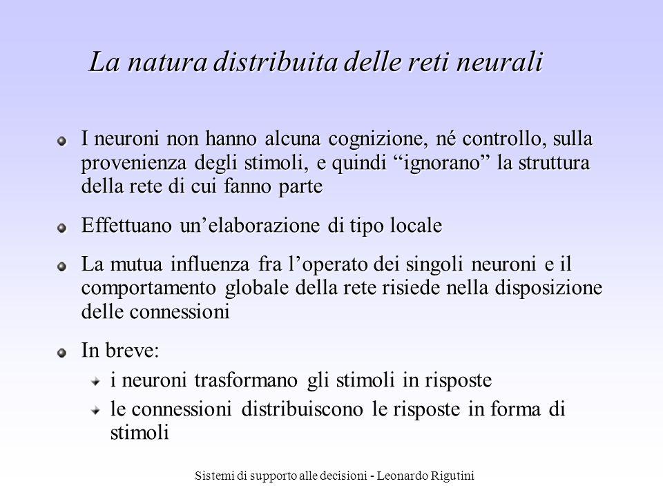 Sistemi di supporto alle decisioni - Leonardo Rigutini La natura distribuita delle reti neurali I neuroni non hanno alcuna cognizione, né controllo, s