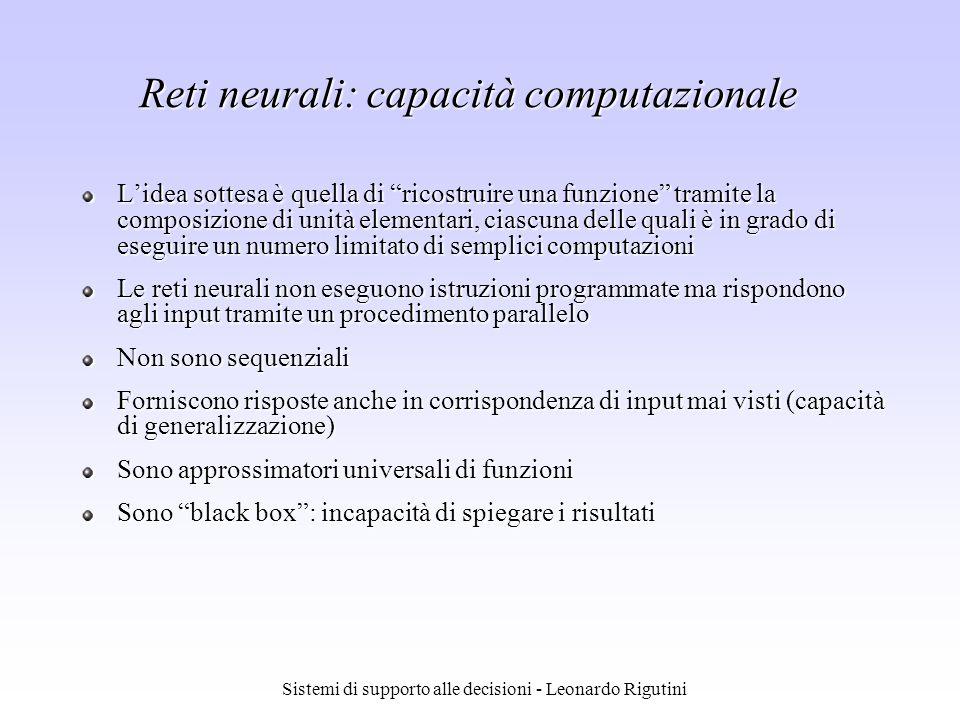 Sistemi di supporto alle decisioni - Leonardo Rigutini Reti neurali: capacità computazionale Lidea sottesa è quella di ricostruire una funzione tramit