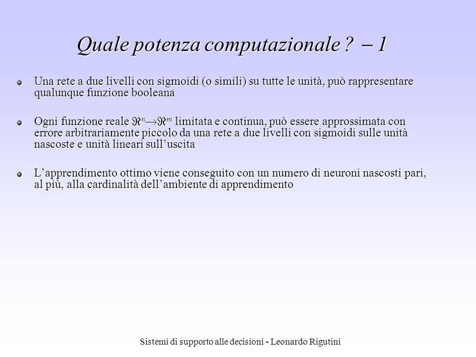 Sistemi di supporto alle decisioni - Leonardo Rigutini Una rete a due livelli con sigmoidi (o simili) su tutte le unità, può rappresentare qualunque f